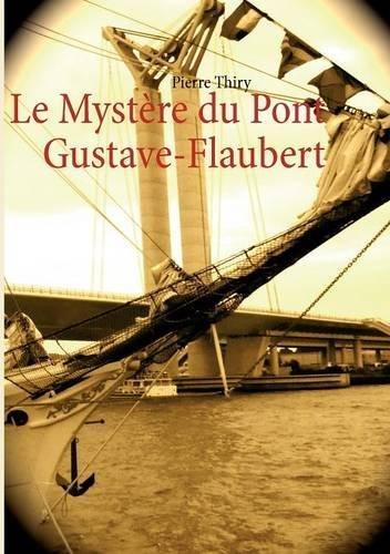 http://quelques.pages.cowblog.fr/images/dossier2/lemystc3a8redupontgustaveflaubertpierrethiry.jpg
